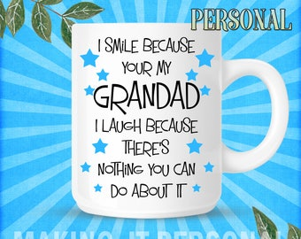 I Smile Because Your My Grandad I Laugh Because There's Nothing You Can Do About It Personalised Mug Gift Idea Birthday Or Christmas Present