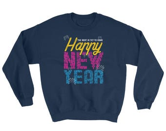 Happy New Year Sweatshirt // The Best Is Yet To Come Sweater // Holiday Celebration Sweater // New Year's Eve Party Sweater