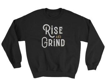 Rise and Grind Sweatshirt // Motivational Sweater // Workout Fitness Sweater // Determination Sweatshirt // Hard Work Sweater