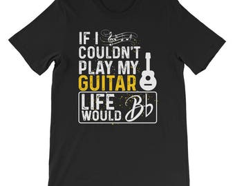 If I Couldn't Play My Guitar | Funny Guitar T-Shirt