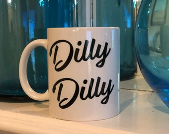 Dilly Dilly mug, gift item, coffee mug, budweiser ad saying, funny coffee mug, Gift for co-worker, gift for her, gift for him