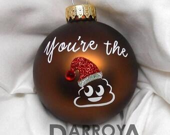 Poop Ornament, Poop Christmas Ornament, Custom Poop, You're The Poop, Poop Emoji, Gift for him, Gift for her, Custom Emoji, Emoji