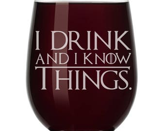 I Drink and I Know Things Wine Glass Stemless or Stemmed