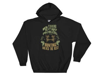 Fishing solves most of my problems hunting solves the rest Hooded Sweatshirt