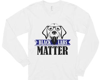 Black Labs Matter Funny Long sleeve t-shirt (unisex)