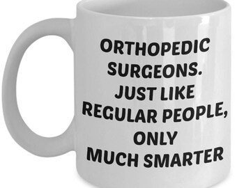 Ortho Surgeon Gifts - Orthopedic Surgeons Just Like Regular People Only Much Smarter - Orthopedic Surgeon Coffee Mug - Surgeon Gag Gifts