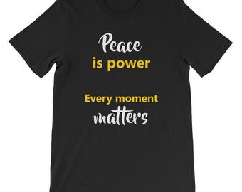 Peace is power Every moment matters Short-Sleeve Unisex T-Shirt