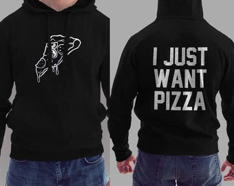 I Just Want Pizza Hoodie #J