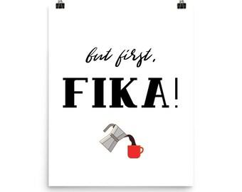 But First Fika! Print, for Shipment, 8x10, 16x20, Scandinavian Nordic Swedish Wall Art