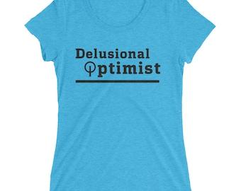 Women's Bella T-shirt - Delusional Optimist -  witty,fun,satire,comedy,laugh,joke,sense of humor,ironic,irony