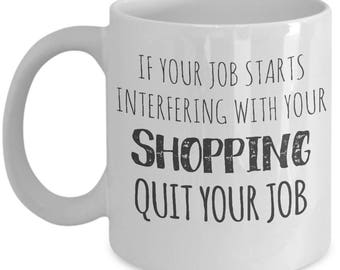 Interfer With Shopping Quit Your Job. Gift For Shopping Lover. Passionate Shopper Gift. 11oz 15oz Coffee Mug.