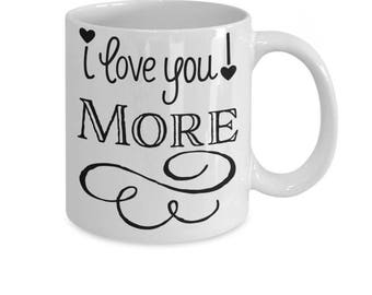 I Love You More Coffee Mug