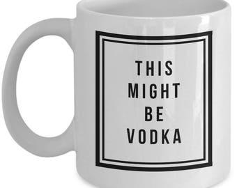 Might Be Vodka Mug Funny Office Work Coworker Guys Coffee Mug Tea Cup White Ceramic 11oz 15oz