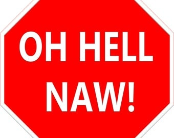 """Oh Hell Naw Metal Sign 8""""x8"""""""