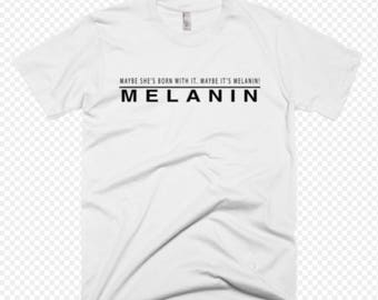 Ladies Maybe she's born with it, maybe it's melanin ladies t-shirt