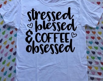 Stressed, Blessed, & Coffee Obsessed