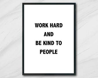 Instant Download- Work Hard And Be Kind To People