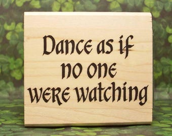 Dance As If No One Were Watching Rubber Stamp Irish Saying #386