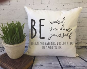 Be weird Be Random Be Yourself inspirational decorative throw pillow cover/ dorm decor