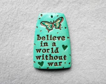 Inspirational Saying/Quote Pendant in Polymer Clay - Believe in a World without War