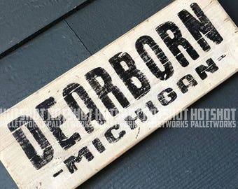 Dearborn, Michigan, Home of Henry Ford, Hand Made, Hand painted, upcycled wood sign
