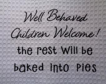 Well Behaved Children Welcome - Tea Towel -  Embroidered Towel - Tea Towel - Kitchen Towel - Dish Towel - Home Decor