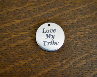 Love My Tribe Custom Laser Engraved Stainless Steel Charm CC640