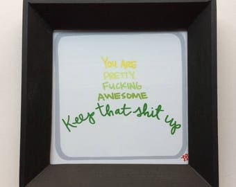 Framed Mini Print - Youre pretty F*cking awesome keep that sh/t up- Hand Drawn Illustration - MN USA Made Frame - Quote Inspiration Nursery