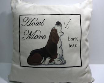 """Basset Hound Pillow - """"Howl More Bark Less"""""""