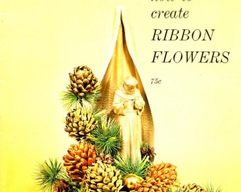 How to Create Ribbon Flowers Spider Dahlia Rose Camellia Pine Cones Palm Frond Apple Blossoms Peony Mum Violet Zinnia Craft Pattern Leaflet