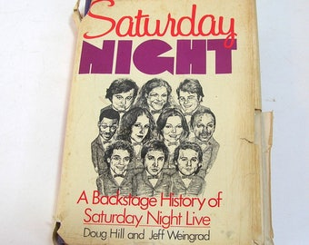 Saturday Night, A Backstage History of Saturday Night Live by Doug Hill and Jeff Weingrad