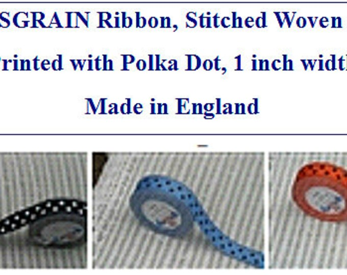 GROSGRAIN Ribbon, Stitched Polka Dot, 1 inch width x 5 yds, Woven Edge Printed Ribbon Made in England, asstd colors
