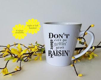 Big mug, Latte Mug, Above Your Raising, Cute Mug, Sassy Mug,Southern Mug, Funny Mug, Friend Gift, Coffee Cup, Gift for Mom, Gift for Her