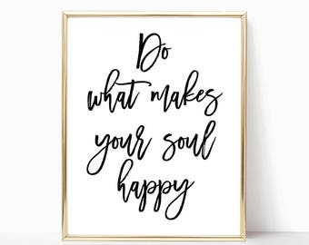 SALE -50% Do What Makes Your Soul Happy Digital Print Instant Art INSTANT DOWNLOAD Printable Wall Decor