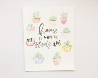 Home is Where Your Plants Are // Crazy Plant Lady // Housewarming Print // Home Decor // Plant Print // Succulent Illustration