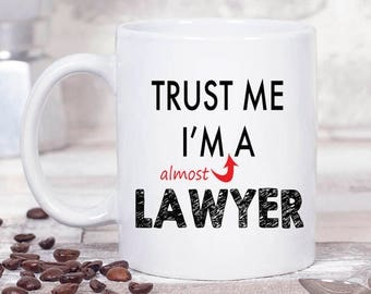 Trust Me I'm Almost A Lawyer Mug. Lawyer Gift. Gift For Lawyer. Law Graduation Gift. Graduation Student Gift. Gift For Attorney