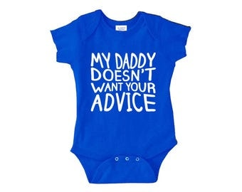 My Daddy doesn't want your advice baby bodysuit - Funny Baby Romper