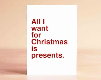 Funny Christmas Card - Christmas Card Funny - Funny Holiday Card - Holiday Card Funny - All I want for Christmas is presents.