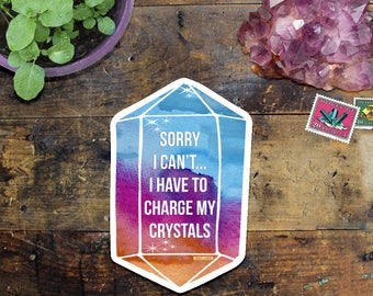 Crystal Sticker Decal -Car Decal - Snowboard Sticker - Laptop Sticker - Window Decal - Notebook Sticker - Have to charge my crystals