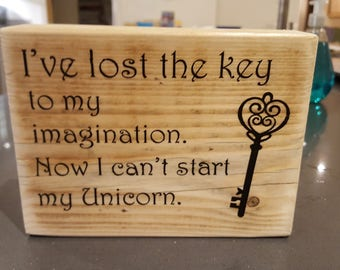 Unicorn quote,Wooden Quote Block, I've Lost the Key to my Imagination