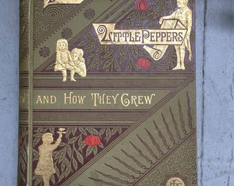 Five Little Peppers and How They Grew, 1881 Hardcover, Lovely Green Gold Cover Illustrations Gift Read Aloud Decor Prop Display 19th Century
