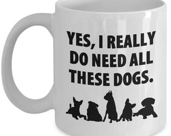 Yes I Need All These Dogs Animal Lover Funny Gift Mug Rescue Dog Pets Coffee Cup