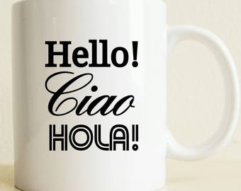 College Student Gift | Hello Coffee Mug | Linguist Gift | Gift for Her | Boyfriend Gift | Coffee Lover | Hola Ciao | Teacher Gift | Student
