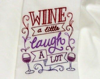 Embroidered Flour Sack Towel - Wine lovers towel - Tea Towel - embroidered Towels - Kitchen towel - Hostess Gift - dish towel - 100% cotton