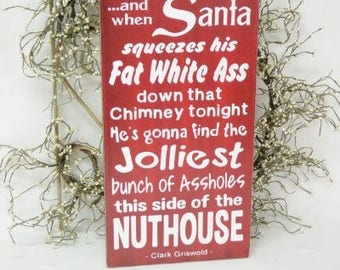 Christmas vacation, And when Santa squeezes his fat white ass down that chimney,  9.5x18 Solid Wood Sign, Choose color & hanger