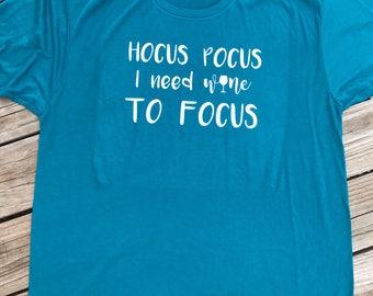 Hocus Pocus- I need wine to focus - Halloween- T-Shirt