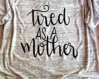 Tired As A Mother Shirt, Mommy Tee, Mom Shirt, Tired Mama, New Mommy, Sleep Deprived Mama, Baby Shower Gift, Mom Workout Tshirt