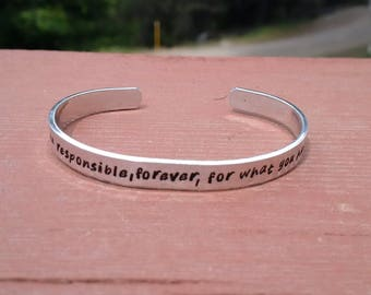 "You Become Responsible, Forever, For What You Have Tamed - Handstamped Bracelet, Aluminum  - 1/4"" wide and adjustable"