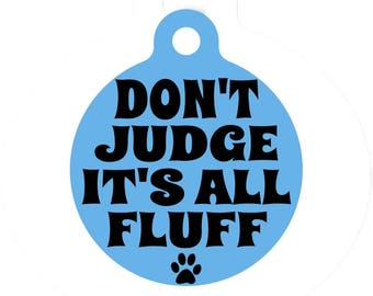 Personalized Round Pet ID Tag-Don't Judge It's All Fluff | Custom Pet ID Tag | Dog Collar Name Tag | Double Sided