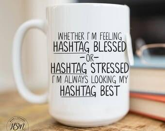 Whether I'm feeling hashtag blessed or hashtag stressed I'm always looking my hashtag best, 15oz Mug
